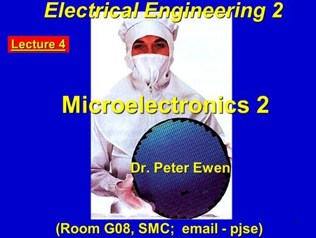 Electrical Engineering 2 Lecture 4 Microelectronics 2 Dr. Peter Ewen