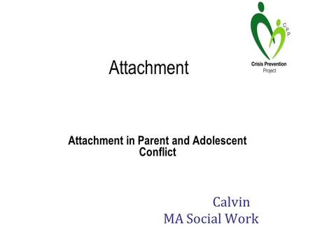 Attachment Attachment in Parent and Adolescent Conflict Calvin MA Social Work.