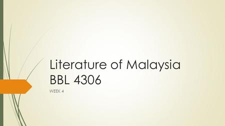 Literature of Malaysia BBL 4306 WEEK 4. Nation and Narration: The Problematics of Writing Malaysia in English Zawiah Yahya (2003)