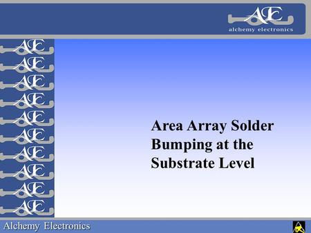 Alchemy Electronics Area Array Solder Bumping at the Substrate Level.