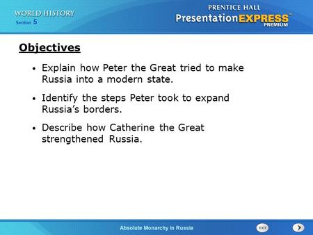 Objectives Explain how Peter the Great tried to make Russia into a modern state. Identify the steps Peter took to expand Russia's borders. Describe how.