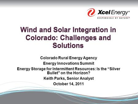 Wind and Solar Integration in Colorado: Challenges and Solutions Colorado Rural Energy Agency Energy Innovations Summit Energy Storage for Intermittent.