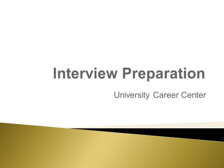 University Career Center.  Research the Organization  Interview Practice  Getting Ready  Follow Up.