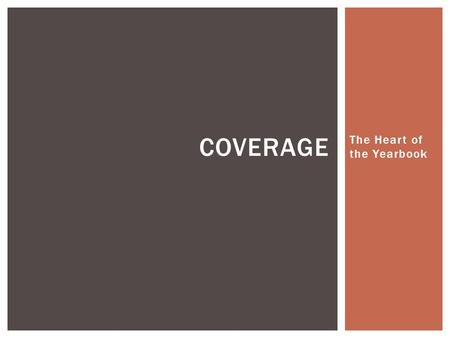The Heart of the Yearbook COVERAGE. What needs to be covered in a yearbook?  Consider the different sections  Consider different organizations  Consider.