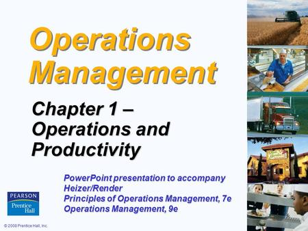 © 2008 Prentice Hall, Inc.1 – 1 Operations Management Chapter 1 – Operations and Productivity PowerPoint presentation to accompany Heizer/Render Principles.