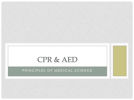 PRINCIPLES OF MEDICAL SCIENCE CPR & AED. 5 ELEMENTS IN CARDIAC CHAIN OF SURVIVAL 1. Early recognition of the signs of a heart attack 2. Early access to.
