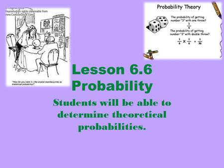 Lesson 6.6 Probability Students will be able to determine theoretical probabilities.