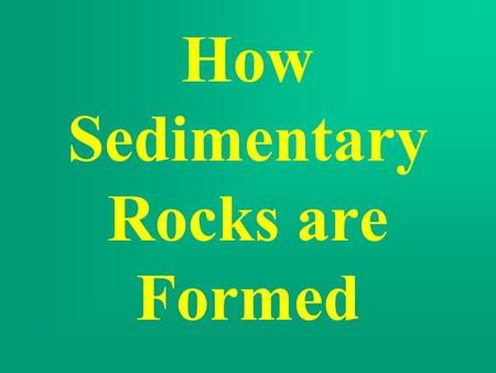 How Sedimentary Rocks are Formed. Sandstone In an area where sand is deposited.