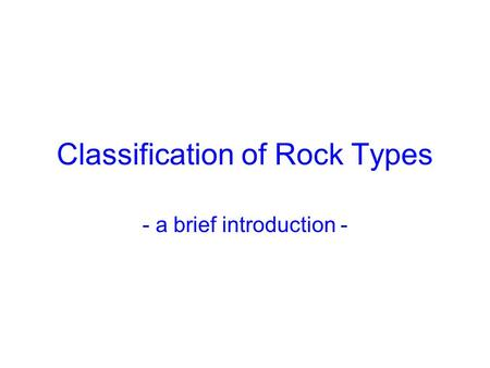 Classification of Rock Types - a brief introduction -