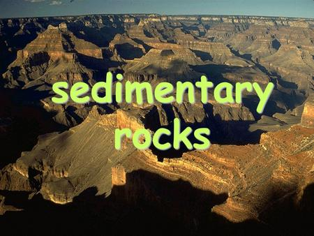 Sedimentary rocks. A. Formation: COMPACTION & CEMENTATION 1. Sedimentary rocks form from the COMPACTION & CEMENTATION of rock fragments/sediments 2. Lithification: