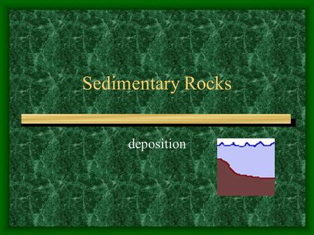 Sedimentary Rocks deposition. Origin of Sedimentary Rocks Most common rocks on the earth are igneous. 2 nd common sedimentary.