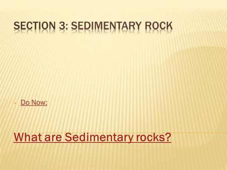 Do Now: What are Sedimentary rocks?.  Explain the processes of compaction and cementation.  Describe how chemical and organic sedimentary rocks form.