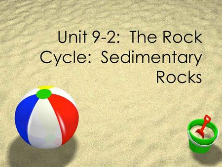 Unit 9-2: The Rock Cycle: Sedimentary Rocks. Well, I've broken out of wrestling, and now have to get the the set of another Scorpion King movie. I've.