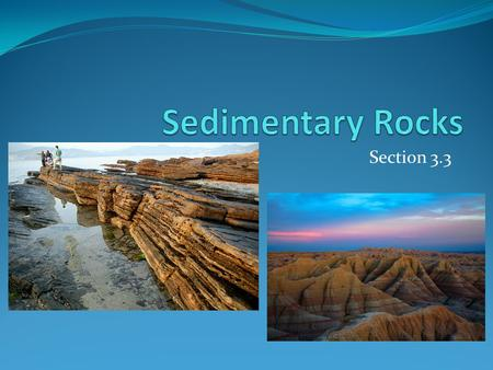 Sedimentary Rocks Section 3.3.