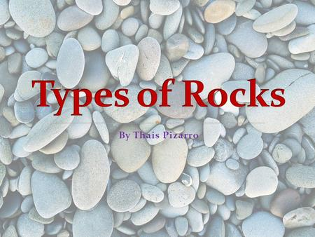 By Thais Pizarro. Igneous rocks are formed when melted rock (lava) cools and hardens. Metamorphic rocks form deep inside the Earth when rocks are put.
