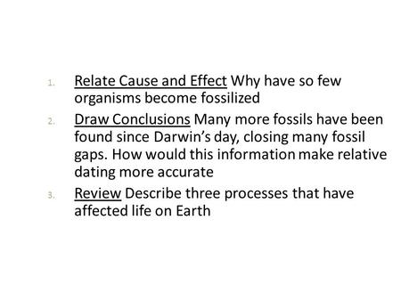 Relate Cause and Effect Why have so few  organisms become fossilized