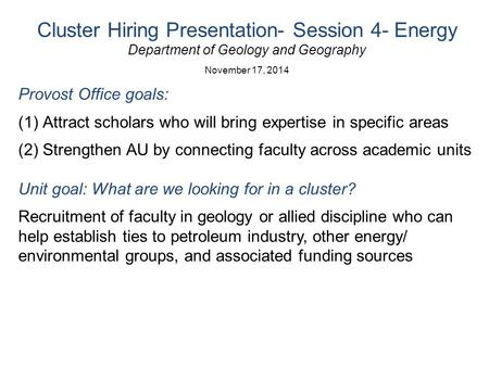 Cluster Hiring Presentation- Session 4- Energy Department of Geology and Geography November 17, 2014 Provost Office goals: (1)Attract scholars who will.
