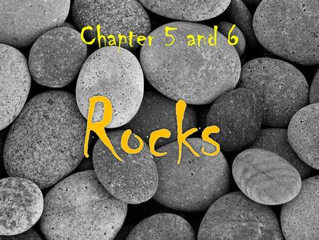 Chapter 5 and 6 Rocks.
