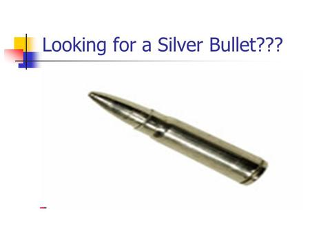 Looking for a Silver Bullet???. Sorry … Academics and CTE Now <strong>What</strong>?