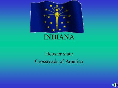 INDIANA Hoosier state Crossroads of America. History Indiana became a state on December 11,1816 The Indiana state flag was adopted in 1917.