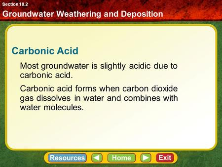Carbonic Acid Most groundwater is slightly acidic due to carbonic acid. Carbonic acid forms when carbon dioxide gas dissolves in water and combines with.