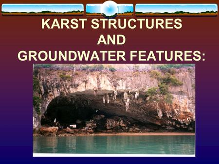 KARST STRUCTURES AND GROUNDWATER FEATURES: