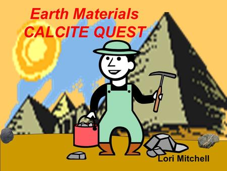 Earth Materials CALCITE QUEST Lori Mitchell. Investigation #3 IT'S ROCK TIME STARRING Basalt Limestone Marble & Sandstone.