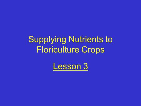 Supplying Nutrients to Floriculture Crops Lesson 3.