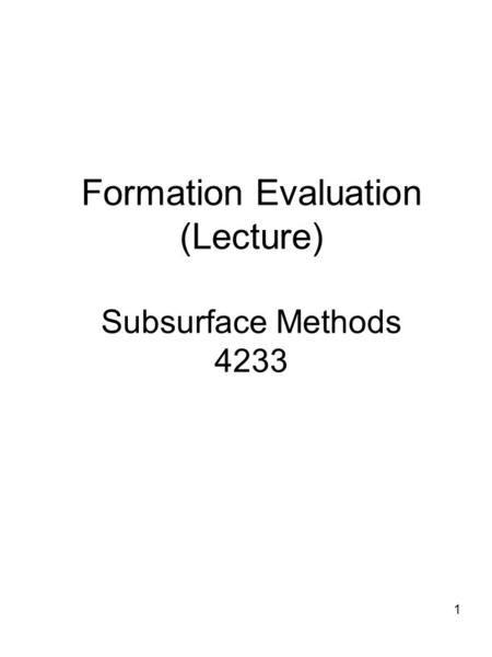 Formation Evaluation (Lecture) Subsurface Methods 4233