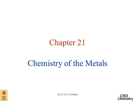 Dr. S. M. Condren Chapter 21 Chemistry of the Metals.