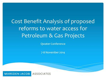 Cost Benefit Analysis of proposed reforms to water access for Petroleum & Gas Projects Qwater Conference 7-8 November 2014.