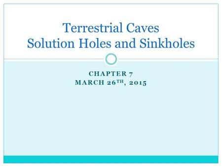 CHAPTER 7 MARCH 26 TH, 2015 Terrestrial Caves Solution Holes and Sinkholes.