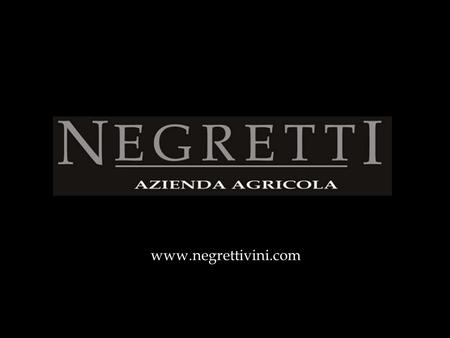 "Www.negrettivini.com. FAST FACTS  founded in 1930 by Domenico ""Minot"" Alessandria  In 2003 starting to making bottles with Negretti brand  family Estate,"