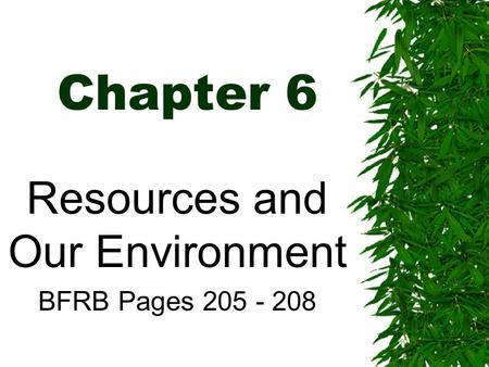 Chapter 6 Resources and Our Environment BFRB Pages 205 - 208.