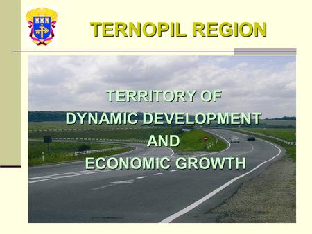 TERNOPIL REGION TERRITORY OF DYNAMIC DEVELOPMENT AND ECONOMIC GROWTH ECONOMIC GROWTH.