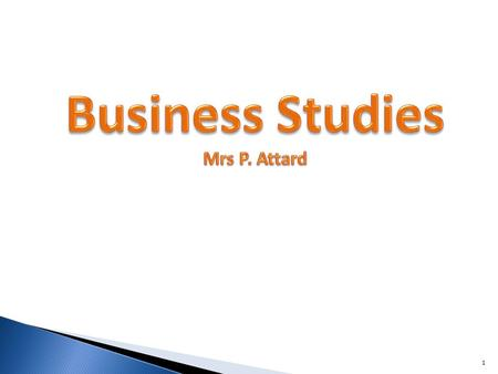 1. 2 What is Business Studies?? Commercial skills useful for daily life Management, economics and interpretation of accounts Few start their own business.