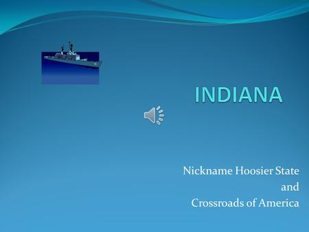 Nickname Hoosier State and Crossroads of America.