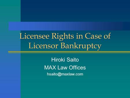 Licensee Rights in Case of Licensor Bankruptcy Hiroki Saito MAX Law Offices