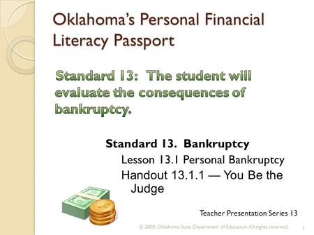 Oklahoma's Personal Financial Literacy Passport © 2008. Oklahoma State Department of Education. All rights reserved. 1 Teacher Presentation Series 13 Standard.