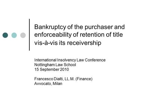 Bankruptcy of the purchaser and enforceability of retention of title vis-à-vis its receivership International Insolvency Law Conference Nottingham Law.