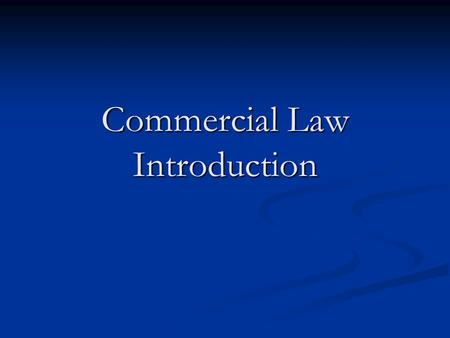 "Commercial Law Introduction. Administrative Text Text ""In-house"" materials ""In-house"" materials One Volume One Volume Evaluation Evaluation 100% open-book."