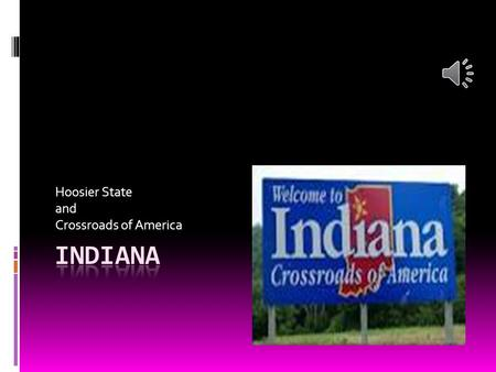 Hoosier State and Crossroads of America HISTORY  Statehood: December 11, 1816  Flag: blue and gold with 19 stars  Seal: buffalo.