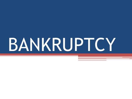 BANKRUPTCY. VOCAB ▫Bankrupt – a person or company with insufficient assets to cover their debt ▫Bankruptcy – a state of being legally released from the.