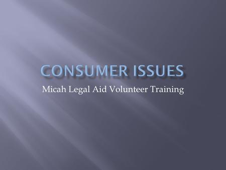 Micah Legal Aid Volunteer Training.  Collection cases  Bankruptcy  Car Repossession  Utility issues.