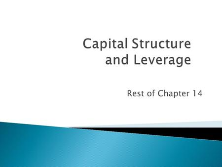 Rest of Chapter 14.  Capital Structure  M&M (Modigliani and Miller) concepts 2.