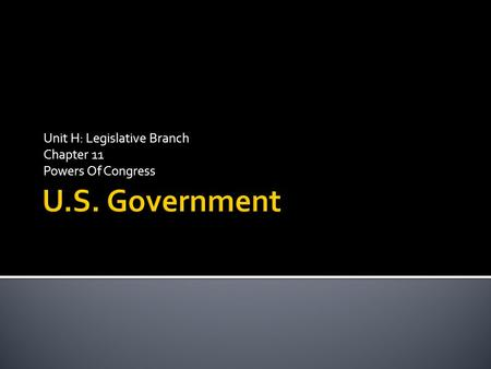 Unit H: Legislative Branch Chapter 11 Powers Of Congress