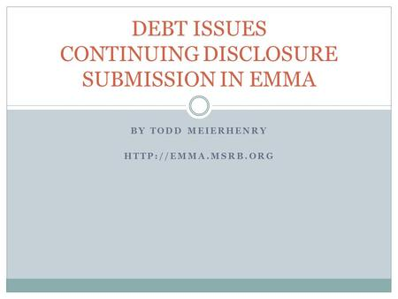 BY TODD MEIERHENRY  DEBT ISSUES CONTINUING DISCLOSURE SUBMISSION IN EMMA.