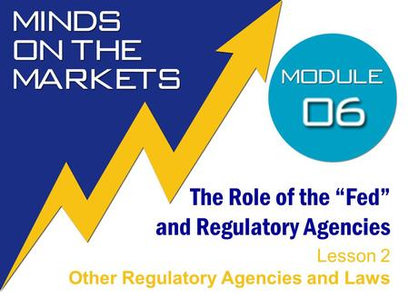 "The Role of the ""Fed"" and Regulatory Agencies Lesson 2 Other Regulatory Agencies and Laws."