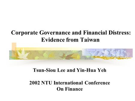Corporate Governance and Financial Distress: Evidence from Taiwan Tsun-Siou Lee and Yin-Hua Yeh 2002 NTU International Conference On Finance.