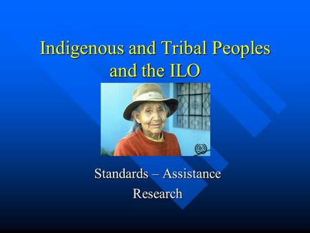 Indigenous and Tribal Peoples and the ILO Standards – Assistance Research.